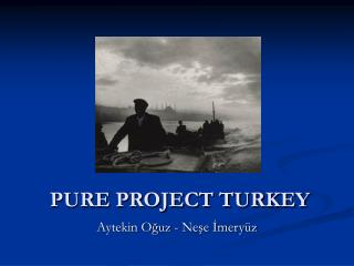 PURE PROJECT TURKEY