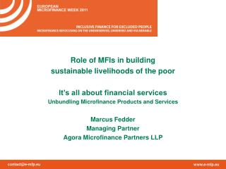 Role of MFIs in building sustainable livelihoods of the poor It�s all about financial services