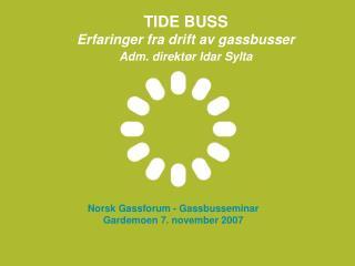 TIDE BUSS Erfaringer fra drift av gassbusser Adm. direkt r Idar Sylta