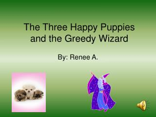 The Three Happy Puppies and the Greedy Wizard