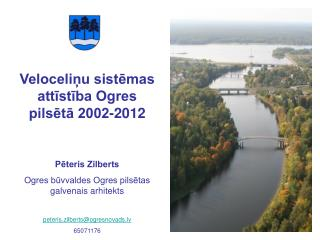 Veloceliņu sistēmas attīstība Ogres pilsētā 2002-2012 Pēteris Zilberts