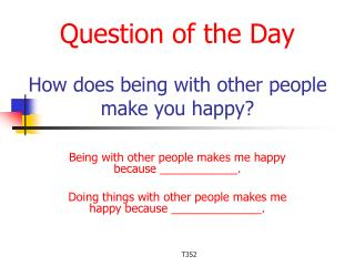 Question of the Day How does being with other people make you happy?