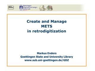 Create and Manage METS in retrodigitization Markus Enders Goettingen State and University Library