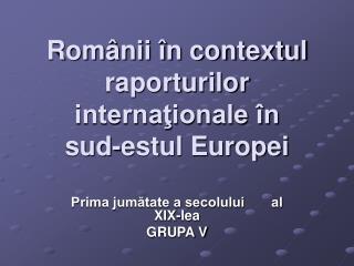 Românii în contextul raporturilor internaţionale în  sud-estul Europei