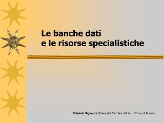 Le banche dati  e le risorse specialistiche
