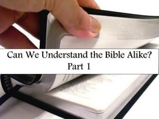 Can We Understand the Bible Alike? Part 1
