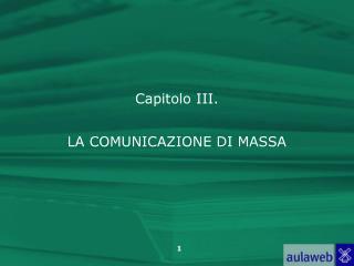 Capitolo III. LA COMUNICAZIONE DI MASSA