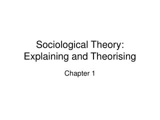 Sociological Theory: Explaining and Theorising