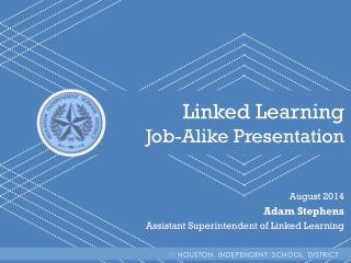 Linked Learning Job-Alike Presentation August 2014 Adam Stephens