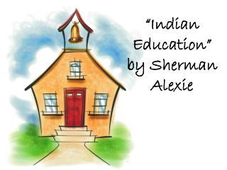 """Indian Education"" by Sherman Alexie"