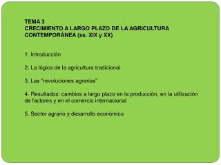 1. Introducci�n 2. La l�gica de la agricultura tradicional 3. Las �revoluciones agrarias�