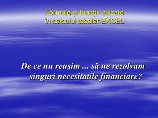 Formule și funcții utilizate în calculul tabelar  EXCEL