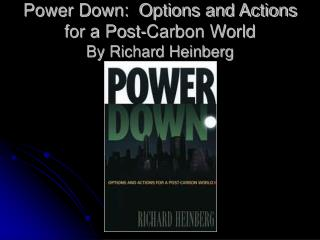 Power Down:  Options and Actions for a Post-Carbon World By Richard Heinberg