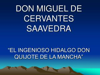 "DON MIG U EL DE CERVANTES SAAVEDRA ""EL INGENIOSO HIDALGO DON Q U IJOTE DE LA MANCHA"""