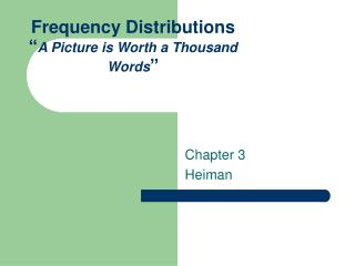 Frequency Distributions  A Picture is Worth a Thousand Words