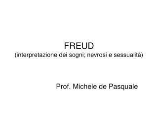 FREUD (interpretazione dei sogni; nevrosi e sessualità)