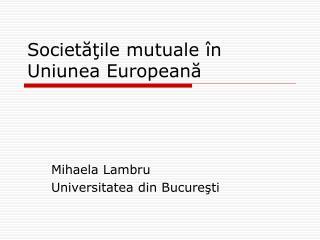 Societăţile mutuale în Uniunea Europeană
