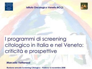 I programmi di screening citologico in Italia e nel Veneto: criticità e prospettive