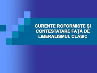CURENTE ROFORMISTE ŞI  CONTESTATARE FAŢĂ DE  LIBERALISMUL CLASIC