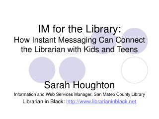 IM for the Library: How Instant Messaging Can Connect the Librarian with Kids and Teens