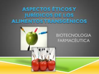 ASPECTOS ÉTICOS Y JURÍDICOS DE LOS ALIMENTOS TRANSGÉNICOS
