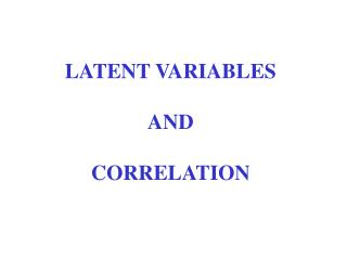 LATENT VARIABLES AND CORRELATION