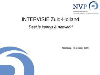 INTERVISIE Zuid-Holland  Deel je kennis & netwerk! Nootdorp, 13 oktober 2009