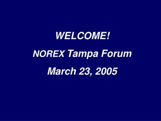 WELCOME! NOREX  Tampa Forum March 23, 2005