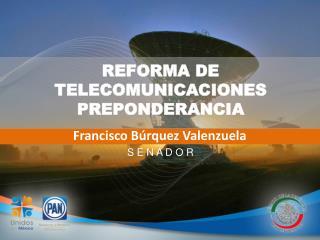 REFORMA DE TELECOMUNICACIONES PREPONDERANCIA