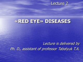 Lecture  2 « RED EYE »  DISEASES