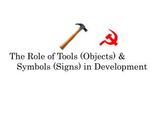 The Role of Tools (Objects) &     Symbols (Signs) in Development