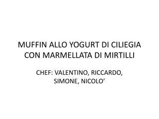 MUFFIN ALLO YOGURT  DI  CILIEGIA CON MARMELLATA  DI  MIRTILLI