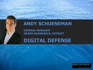 ANDY SCHUENEMAN GENERAL MANAGER WEBER SHANDWICK, DETROIT DIGITAL DEFENSE