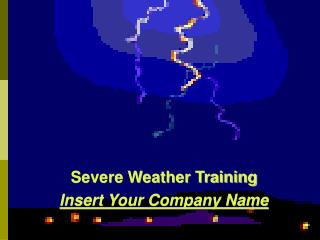 Severe Weather Training Insert Your Company Name