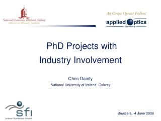 PhD Projects with Industry Involvement Chris Dainty National University of Ireland, Galway