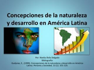 Concepciones  de la naturaleza y desarrollo en América  Latina