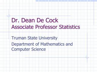Dr. Dean De Cock  Associate Professor Statistics