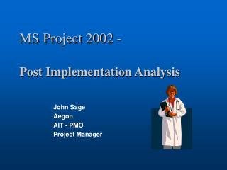 MS Project 2002 -  Post Implementation Analysis