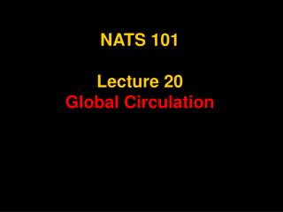 NATS 101  Lecture 20 Global Circulation