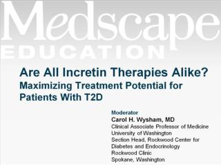 Are All Incretin Therapies Alike?  Maximizing Treatment Potential for  Patients With T2D