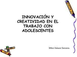 INNOVACIÓN Y CREATIVIDAD  EN EL TRABAJO CON ADOLESCENTES