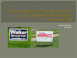 Wisconsin Recall Election:  Political Yard Signs and Home Characteristics    in Eau Claire, WI