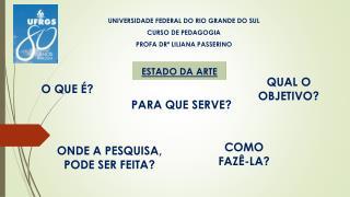 UNIVERSIDADE FEDERAL DO RIO GRANDE DO SUL CURSO DE PEDAGOGIA PROFA DR� LILIANA  PASSERINO