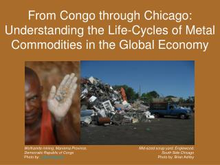 From Congo through Chicago: Understanding the Life-Cycles of Metal Commodities in the Global Economy