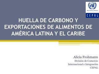 HUELLA DE CARBONO Y EXPORTACIONES DE ALIMENTOS DE AMÉRICA LATINA Y EL CARIBE