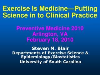 Steven N. Blair Departments of Exercise Science & Epidemiology/Biostatistics
