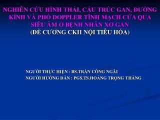 NGƯỜI THỰC HIỆN : BS.TRẦN CÔNG NGÃI NGƯỜI HƯỚNG DẪN : PGS.TS.HOÀNG TRỌNG THẢNG