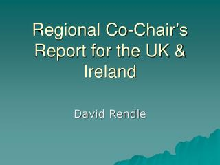 Regional Co-Chair's Report for the UK & Ireland