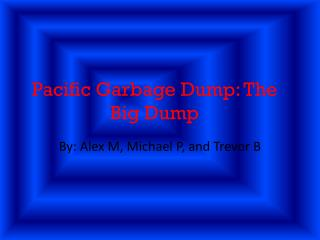 Pacific Garbage Dump: The Big Dump