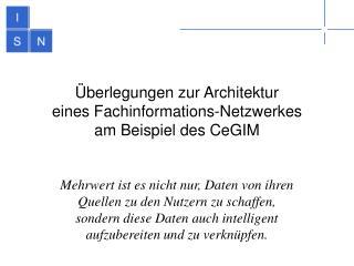 Überlegungen zur Architektur eines Fachinformations-Netzwerkes am Beispiel des CeGIM